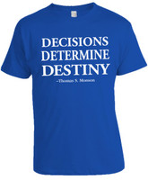 Decisions Determine Destiny (Pres. Monson Quote) T-Shirt