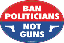 """BAN POLITICIANS NOT GUNS"" 4x6 Inch Political Bumper Sticker"