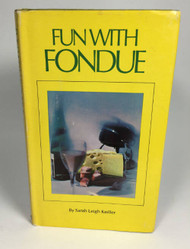 Cookbook Fun with Fondue by Sarah Leigh Keiller 1972