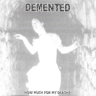 Demented - How Much For My Death