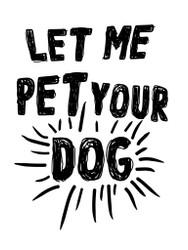 LET ME PET YOUR DOG
