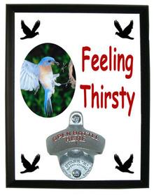 Bluebird Feeling Thirsty Bottle Opener Plaque