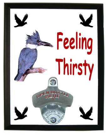 Belted Kingfisher Feeling Thirsty Bottle Opener Plaque
