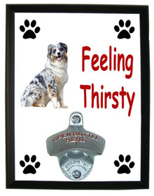 Australian Shepherd Feeling Thirsty Bottle Opener Plaque