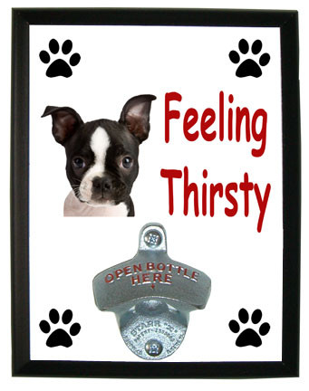 Boston Terrier Feeling Thirsty Bottle Opener Plaque