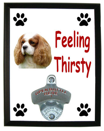 Cavalier King Charles Feeling Thirsty Bottle Opener Plaque
