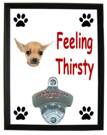 Chihuahua Feeling Thirsty Bottle Opener Plaque