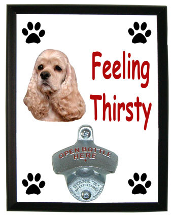 Cocker Spaniel Feeling Thirsty Bottle Opener Plaque