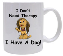 I Don't Need Therapy Dog: Mug