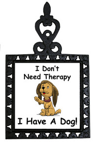 I Don't Need Therapy Dog: Trivet