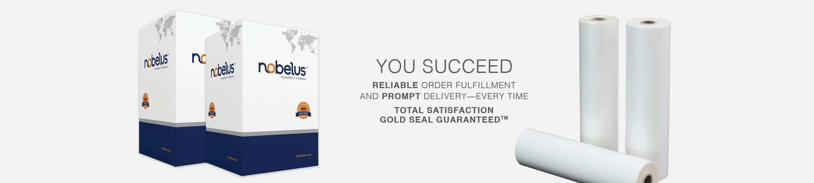 With Nobelus you succeed. Expect reliable order fulfillment and prompt delivery—every time. All our products are backed with our Total Satisfaction Gold Seal Guarantee.