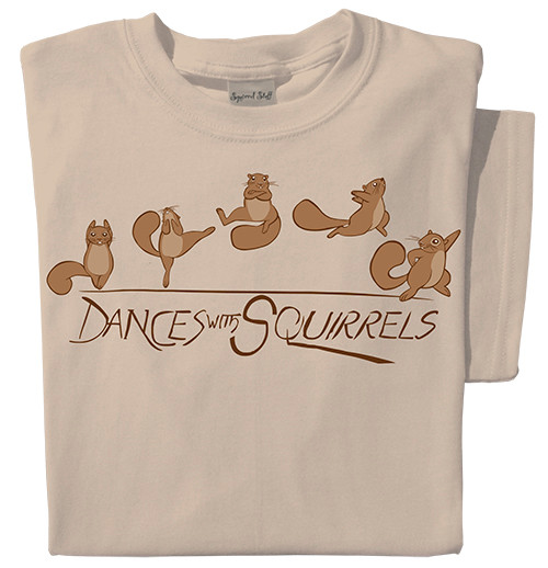 Dances with Squirrels T-shirt