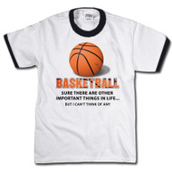 Basketball, sure there are other important things in life, but I can't think of any | Sports T-shirt
