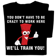 You don't have to be crazy, we'll train you T-shirt