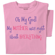 Oh My God! My mother was right about everything t-shirt | Pink tee | Best Mother's Day Gift