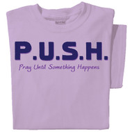 P.U.S.H. Pray Until Something Happens T-shirt
