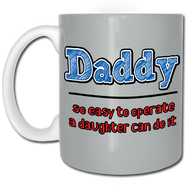 Daddy, so easy to operate a daughter can do it. Mug