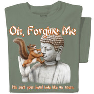 Oh Forgive Me, but your head looks like a acorn T-shirt