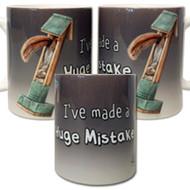 I've Made of Huge Mistake Mug