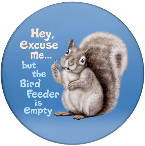 Hey Excuse Me but the Bird Feeder is Empty Sandstone Ceramic Coaster | Front