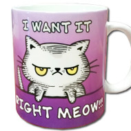 """I Want It Right Meow"" Cat Mug"