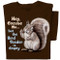 Excuse me but the bird feeder is empty squirrel shirt, on chocolate brown tee.