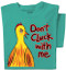 Don't Cluck With Me | Funny Chicken T-Shirt | Jade Green | 100% Cotton