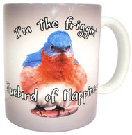 I'm the Friggin' Bluebird of Happiness Mug | Funny Bluebird Mug | Ceramic 11 oz. | Microwave/Dishwasher Safe