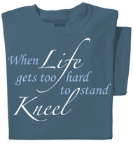 When Life get too hard to stand Kneel T-shirt