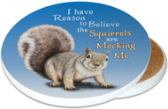 I have reason to believe the Squirrels are Mocking Me Sandstone Ceramic Coaster | Image shows front and cork back