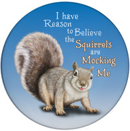 I have reason to believe the Squirrels are Mocking Me Sandstone Ceramic Coaster | Front