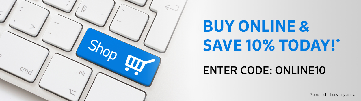 Buy online & save 10% today! ENTER CODE: ONLINE10