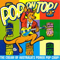 POP ON TOP  - The Best of Australian Powerpop  ( w DM3, Chevelles and more )-  Comp CD