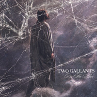 TWO GALLANTS - I'm Her Man/Fail Hard To Regain (live) - 45 RPM