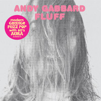 GABBARD, ANDY   - Fluff -digipack w bonus tracks. (BUFFALO KILLERS- Modern Grunge Fuzz Pop with 60s aura) CD