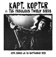 KAPT. KOPTER & THE FABULOUS TWIRLY BIRDS   -KFPK Radio LA 13 Sept' 72 ( lead guitarist for late '60s US psychedelic visionaries Spirit ) -  CD