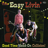 EASY LIVIN' -Good Time Head on Collision (NYC garage punk) -  CD