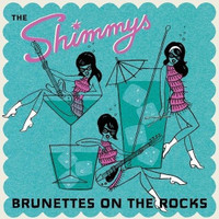 "SHIMMYS, THE- Brunettes On The Rocks(""girls in the garage"" style) IMPORT CD"