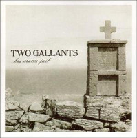 TWO GALLANTS   - LAS CRUCES JAIL -45 RPM