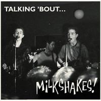 MILKSHAKES   -TALKING 'BOUT MILKSHAKES (1981) CD