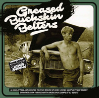 GREASED BUCKSKIN BELTERS  - 14 HIGH OCTANE AND FRENZIED TALES ..VA  LTD ED OF 300  COMP LP
