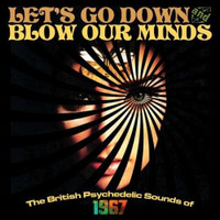 LET'S GO DOWN AND BLOW OUR MINDS (3CD)THE BRITISH PSYCHEDELIC SOUNDS OF 1967'