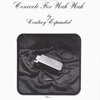 CENTURY EXPANDED CONCERT  -Concerto For Wah Wah(Prev unknown early 70s psych gem)CD