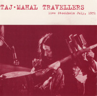 TAJ MAHAL TRAVELLERS - Live Stockholm July, 1971 (psych) DOUBLE CD