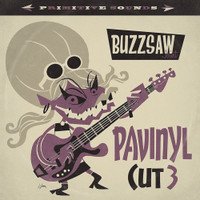 BUZZSAW JOINT  -PAVINYL Cut 3 -  COMP LP