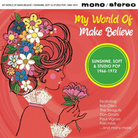 MY WORLD OF MAKE BELIEVE   -SUNSHINE, SOFT &(STUDIO POP 1966-1972)-  COMP CD