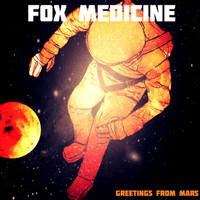 "FOX MEDICINE -GREETINGS FROM MARS ("" satisfying, sludge-induced haze of glittery fuzz rock and noise) CD"