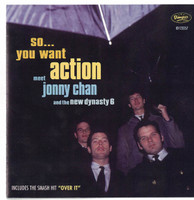 CHAN, JONNY AND THE NEW DYNASTY  - SO YOU WANT ACTION (Chinese garage) CD