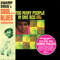 PHILLIPS, SANDRA  - Too Many People In One Bed - Swamp Dogg Soul & Blues Collection #7-  digipack w OBI STRIP and new liner notes by Swamp Dogg  -   CD