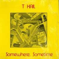 T KAIL- Somewhere, Sometime (80s psych Remastered, insert with detailed liner notes by Aaron Milenski (The Acid Archives)LP
